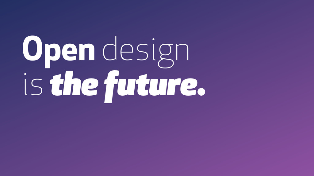 Open design is the future.