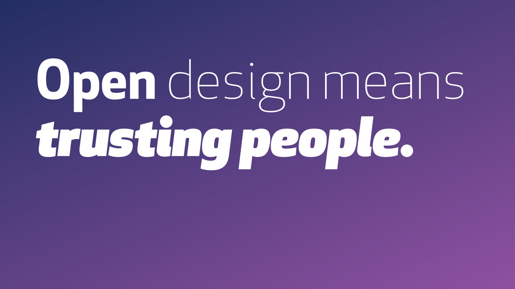 Open design means trusting people.