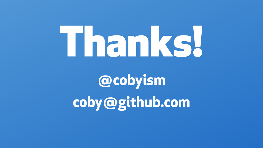 Thanks! coby@github.com @cobyism