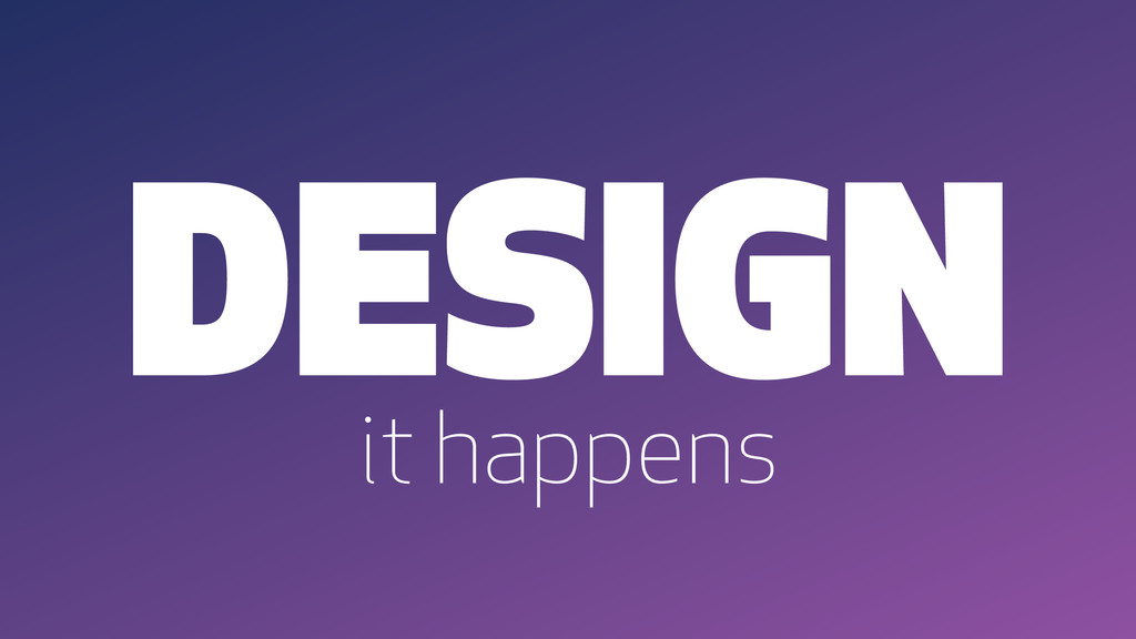 DESIGN it happens