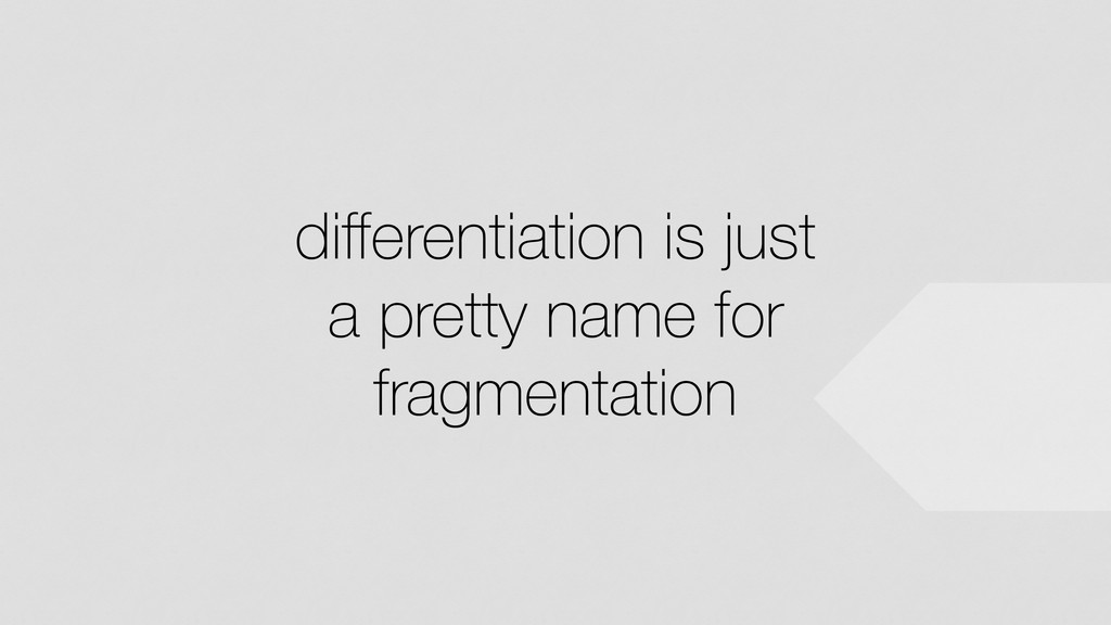 differentiation is just a pretty name for fragme...