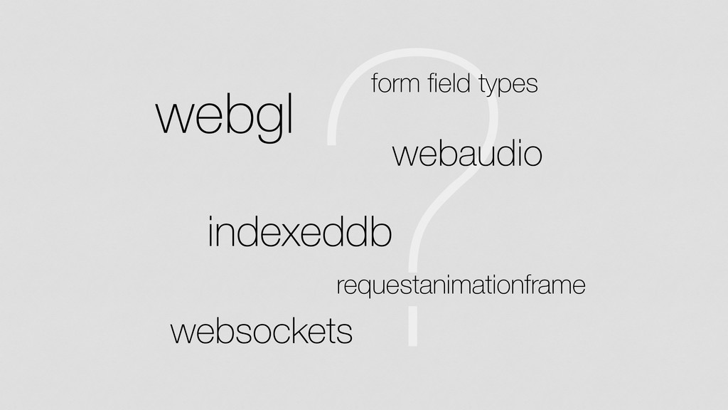 ? webgl indexeddb websockets webaudio requestan...