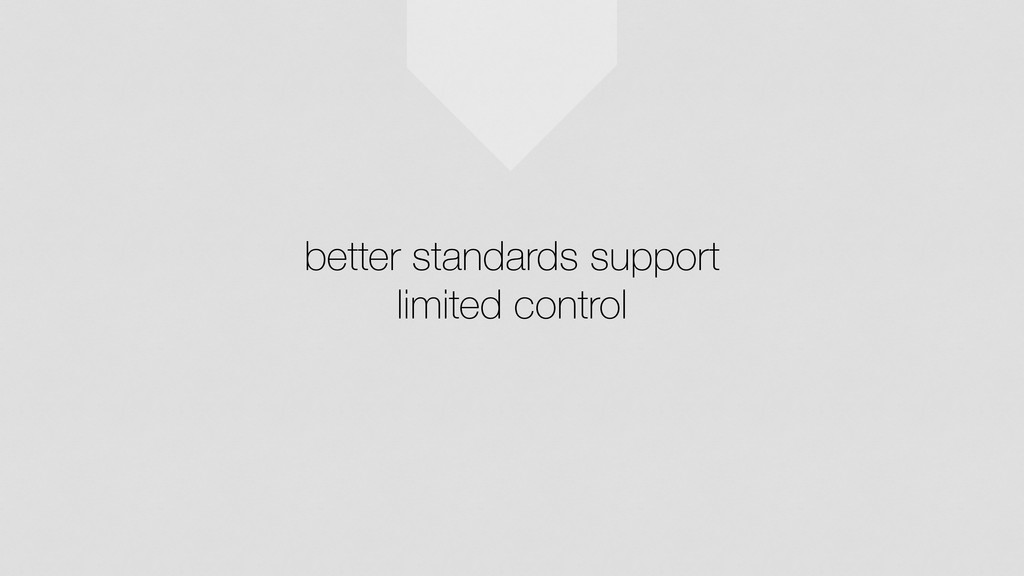 better standards support limited control