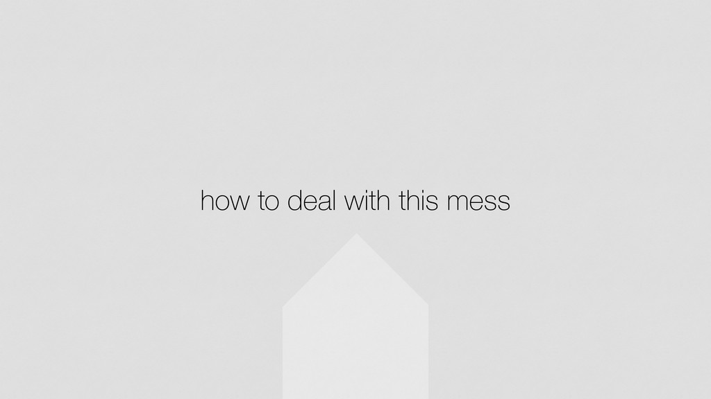 how to deal with this mess