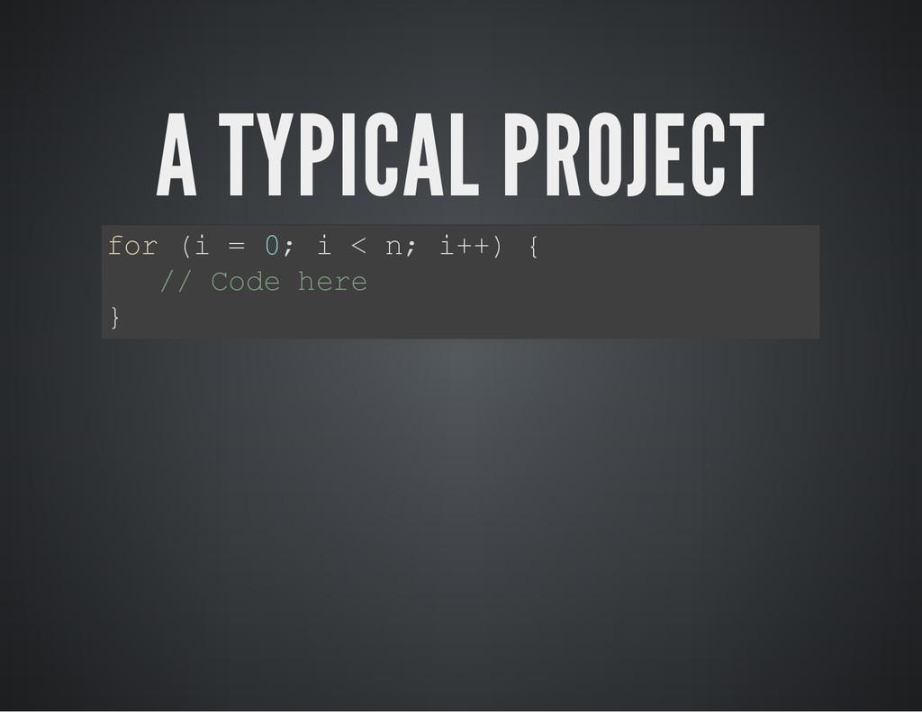 A TYPICAL PROJECT f o r ( i = 0 ; i < n ; i + +...