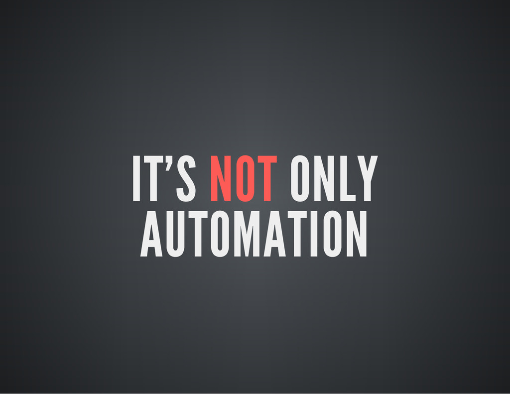 IT'S NOT ONLY AUTOMATION