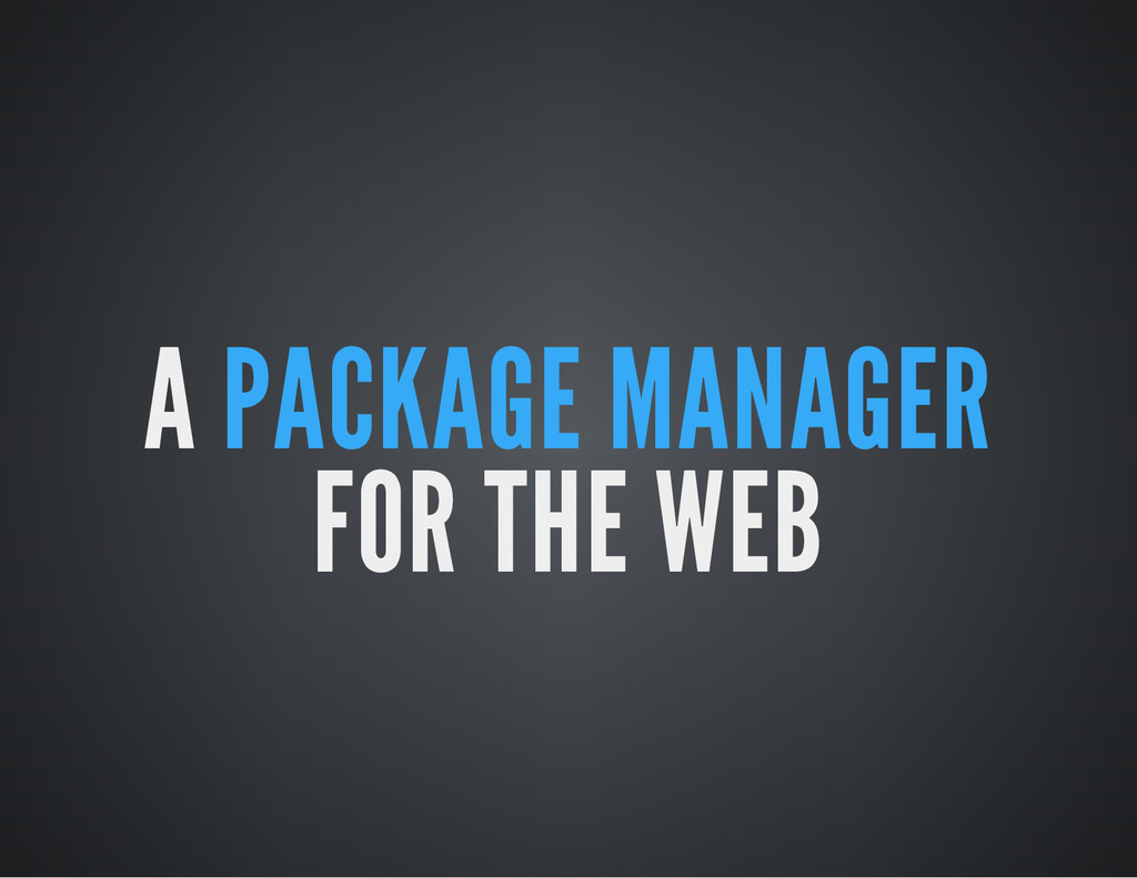 A PACKAGE MANAGER FOR THE WEB