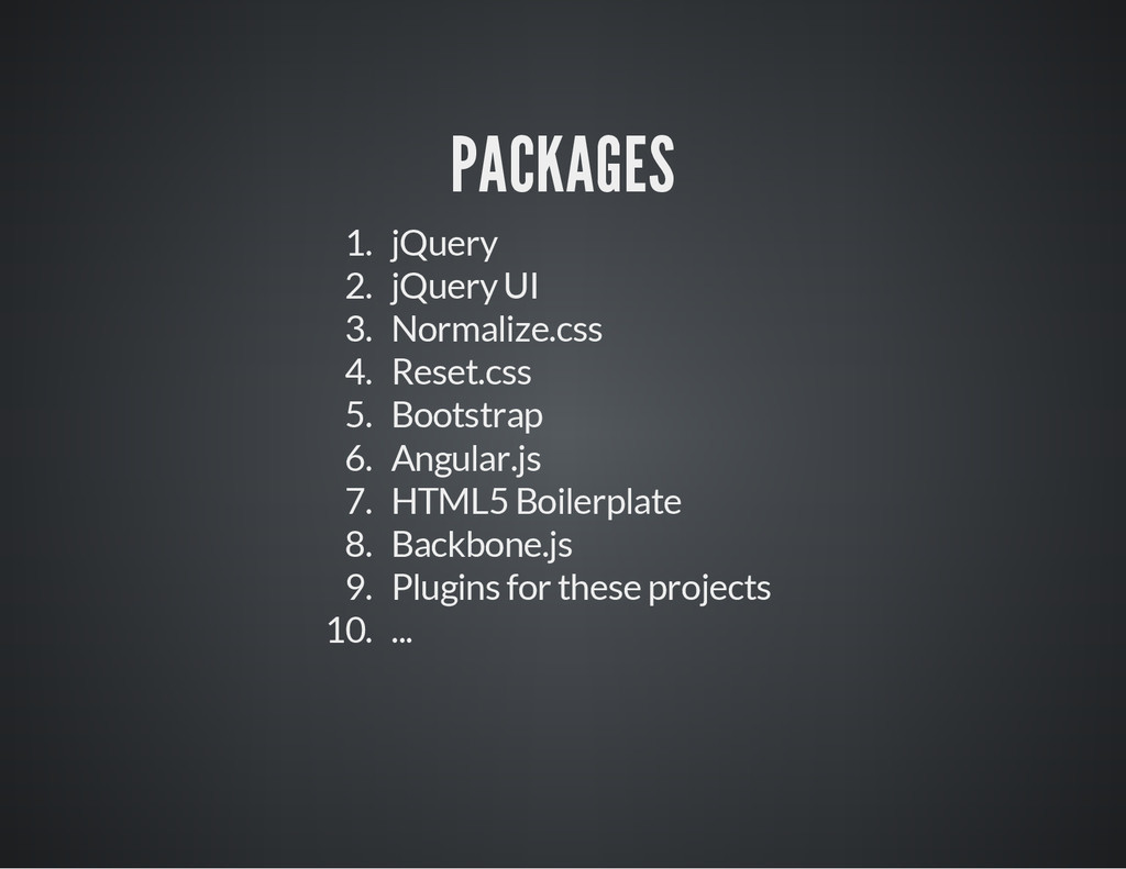 PACKAGES 1. jQuery 2. jQuery UI 3. Normalize.cs...