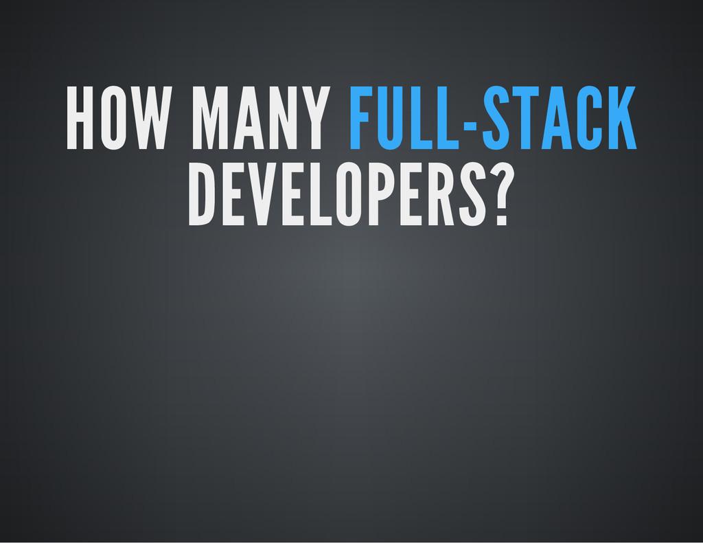 HOW MANY FULL-STACK DEVELOPERS?