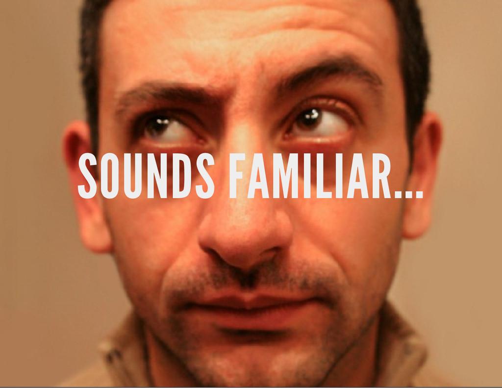 SOUNDS FAMILIAR...