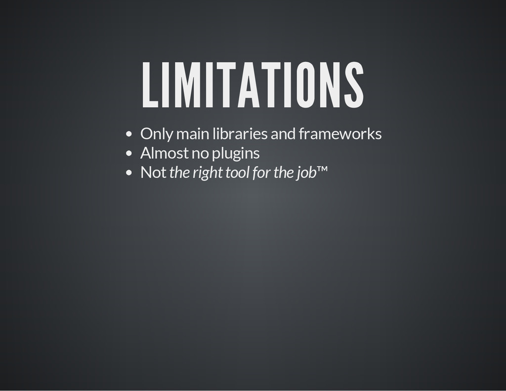 LIMITATIONS Only main libraries and frameworks ...
