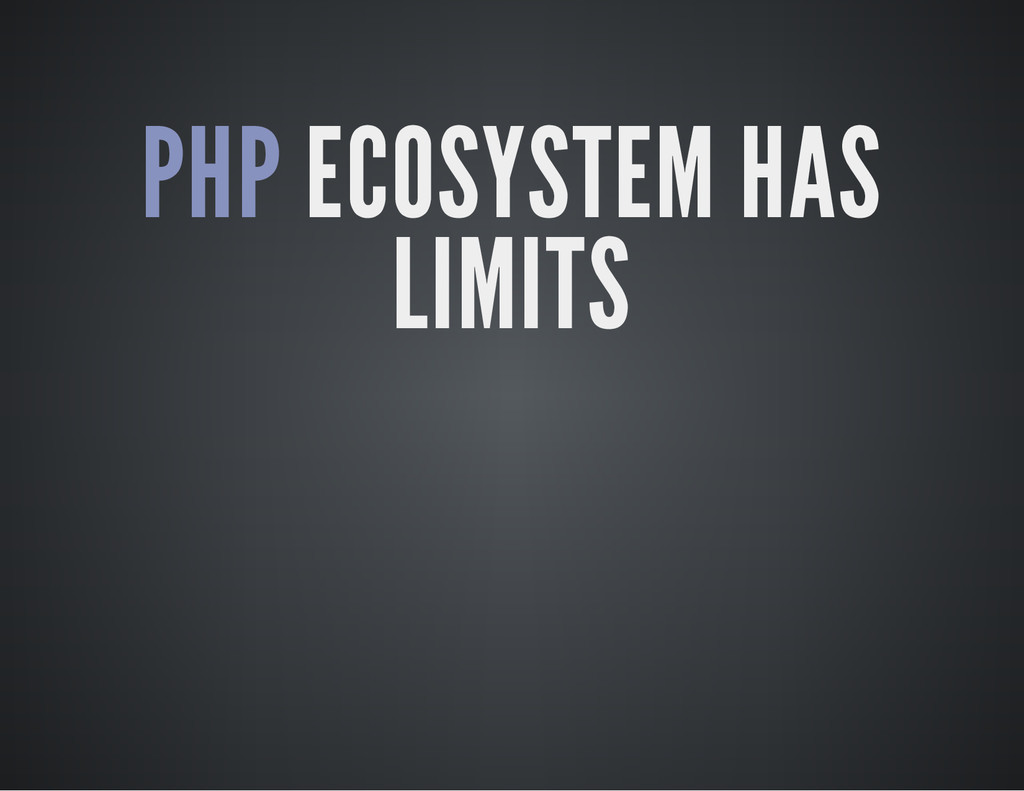 PHP ECOSYSTEM HAS LIMITS