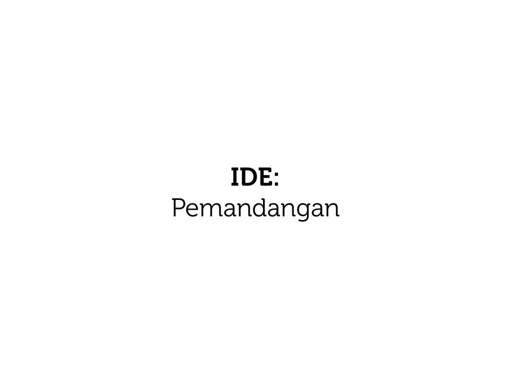 IDE: Pemandangan