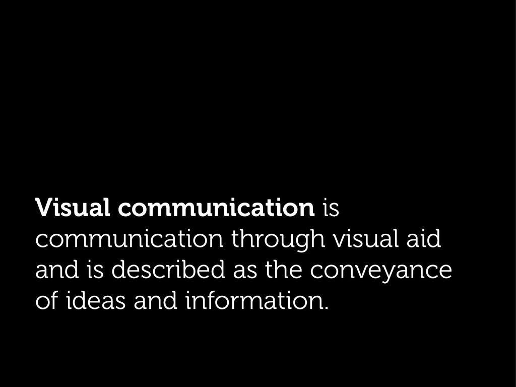 . Visual communication is communication through...