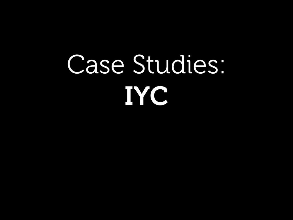 Case Studies: IYC