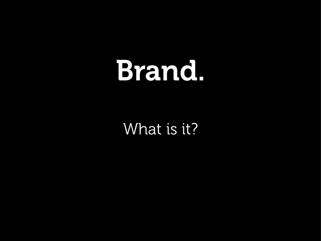 Brand. What is it?