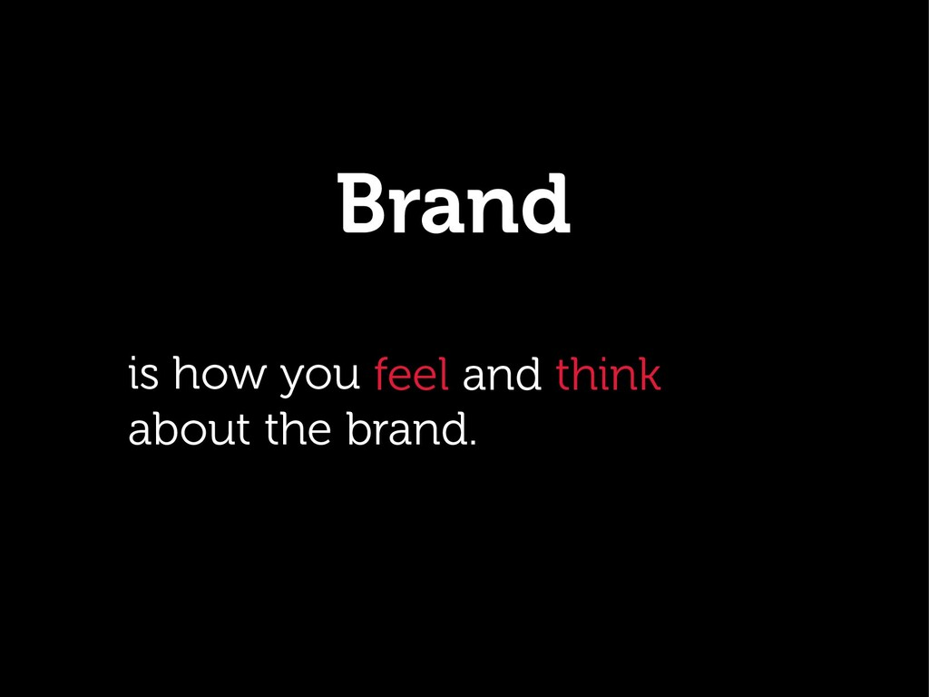 Brand. is how you perceive about the brand. fee...