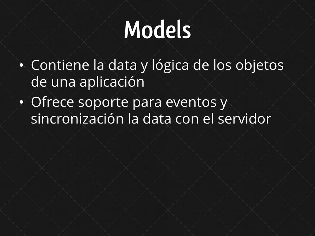 Models • Contiene la data y lógica de los objet...