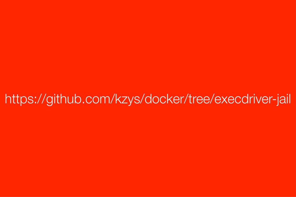 https://github.com/kzys/docker/tree/execdriver-...