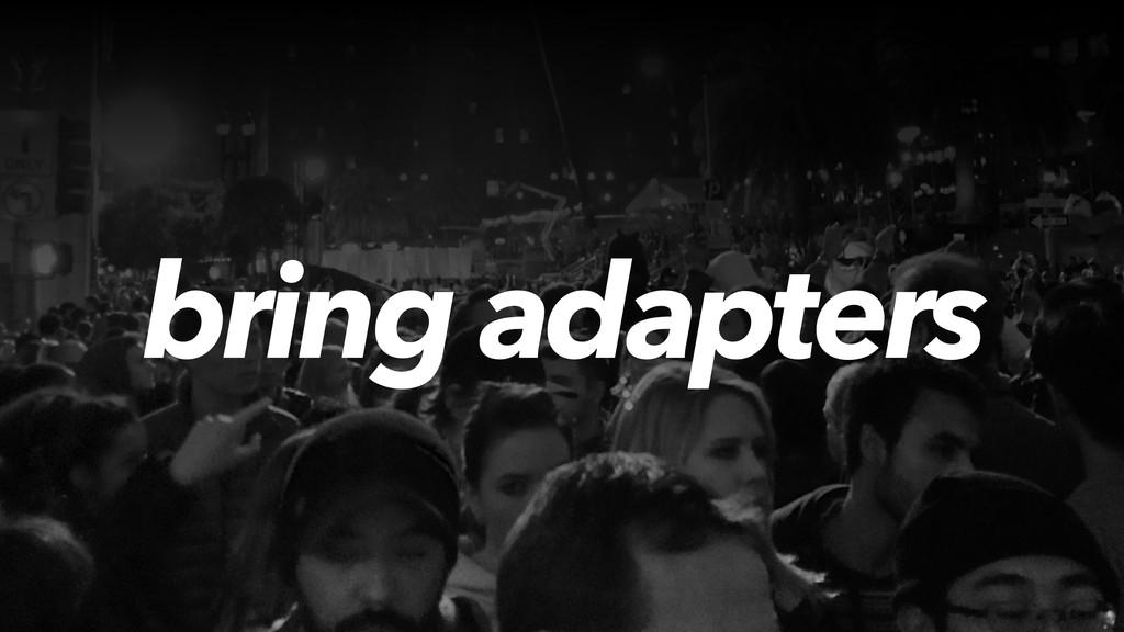 bring adapters