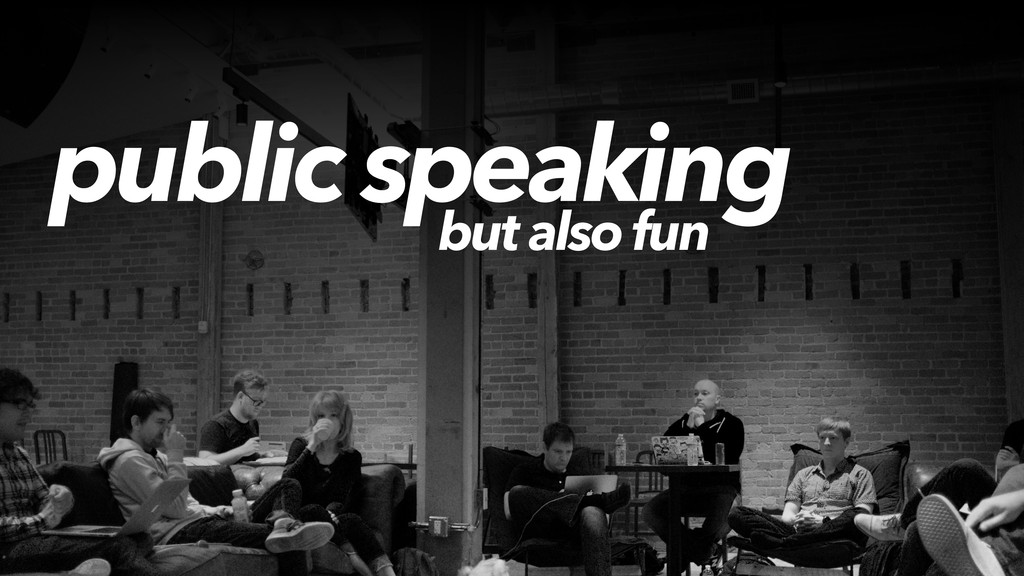 public speaking but also fun