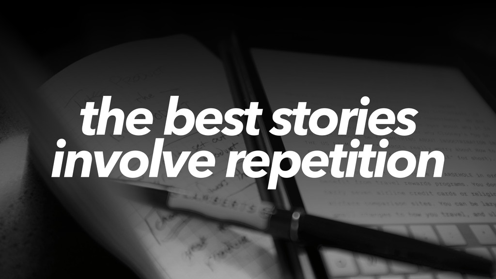 the best stories involve repetition