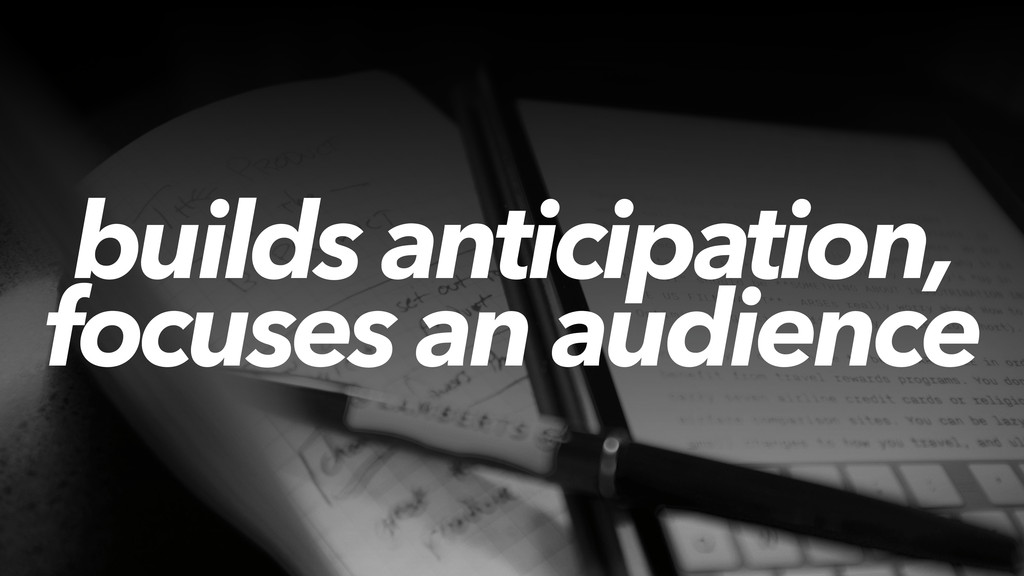 builds anticipation, focuses an audience