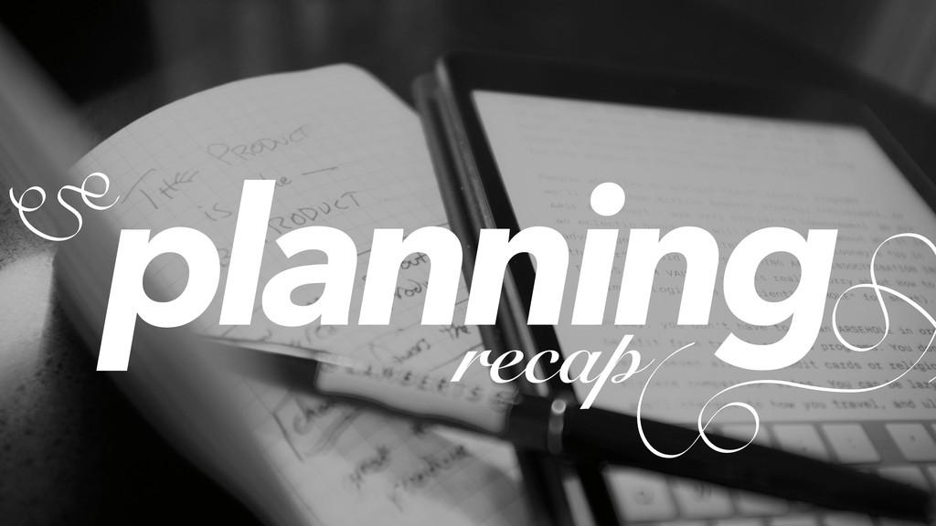 planning recap
