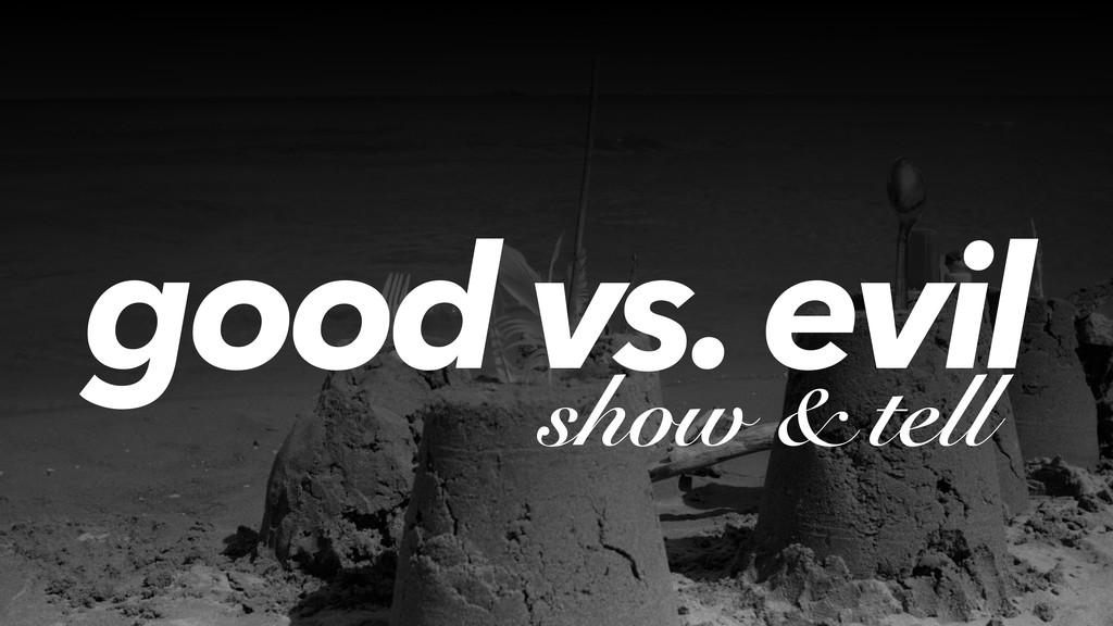 good vs. evil show & tell