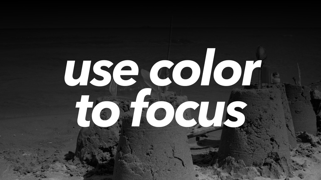 use color to focus