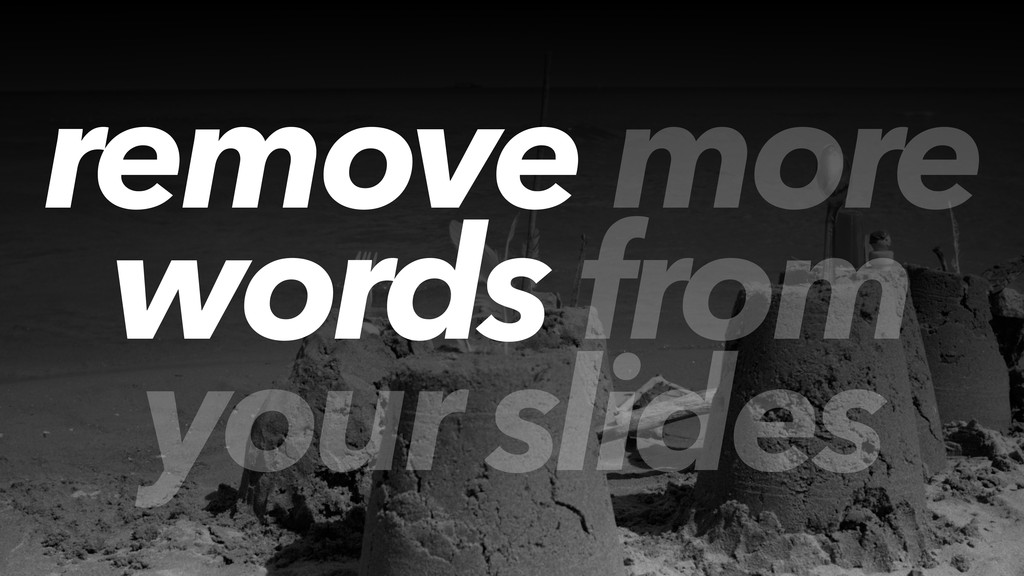 remove more words from your slides