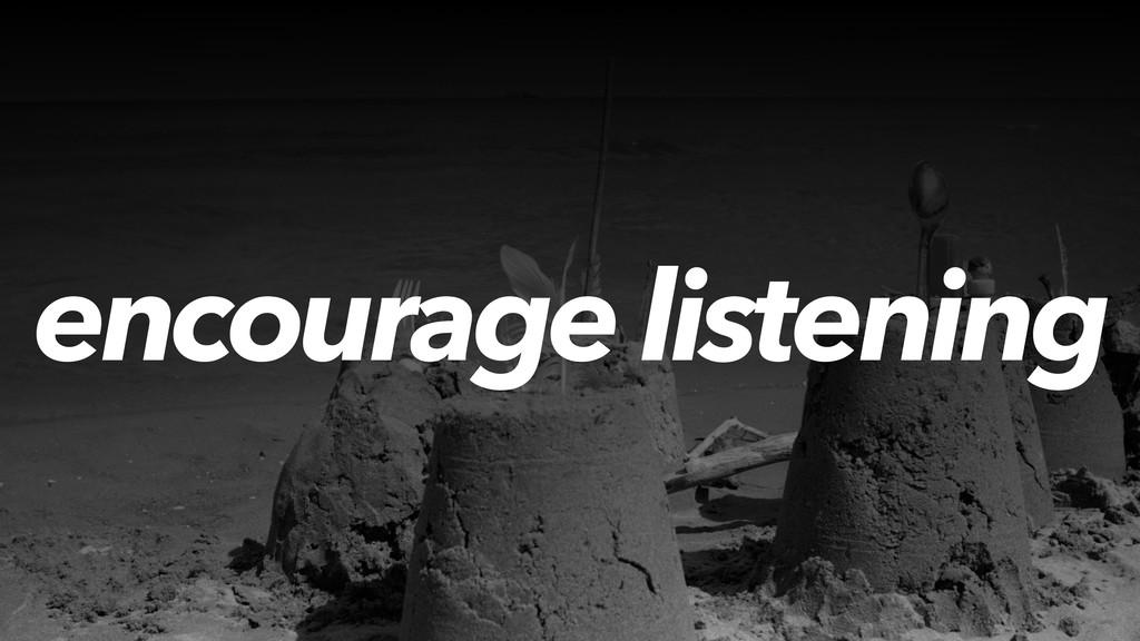 encourage listening