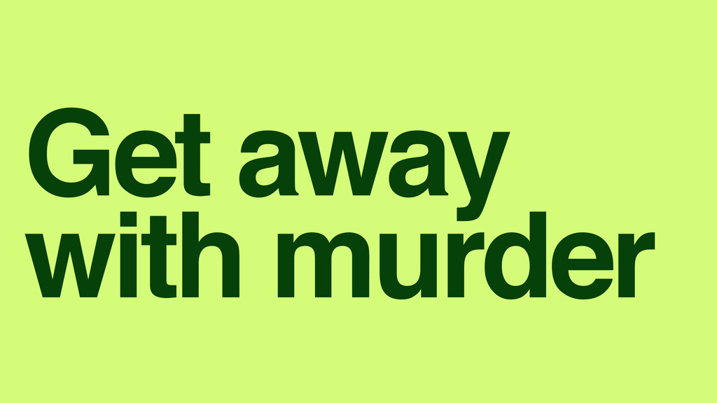 Get away! with murder