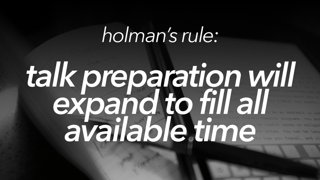 talk preparation will expand to fill all availa...