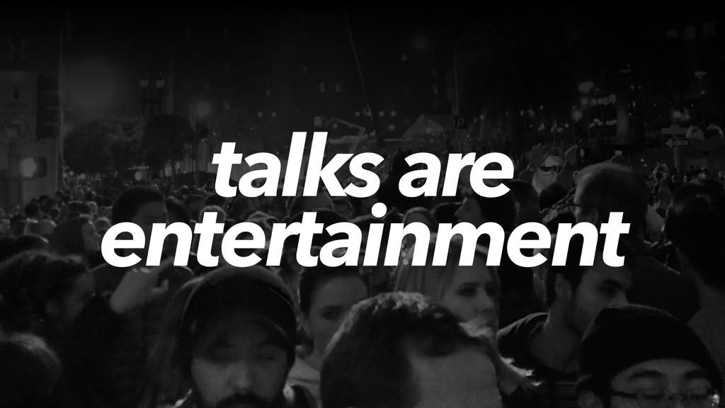 talks are entertainment