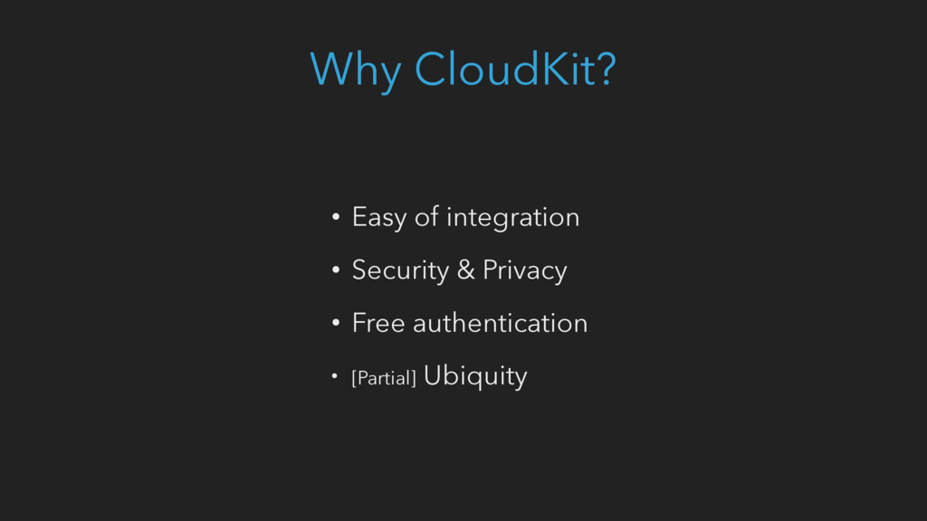 Why CloudKit? • Easy of integration • Security ...