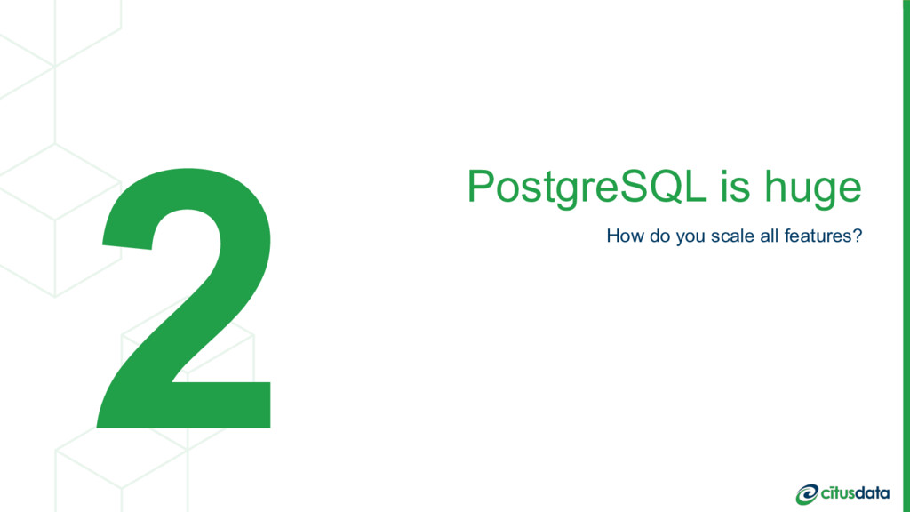 PostgreSQL is huge How do you scale all feature...