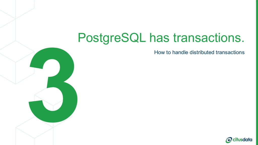 PostgreSQL has transactions. How to handle dist...