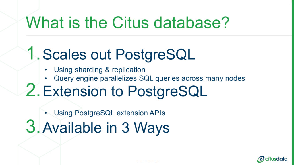 What is the Citus database? 1.Scales out Postgr...