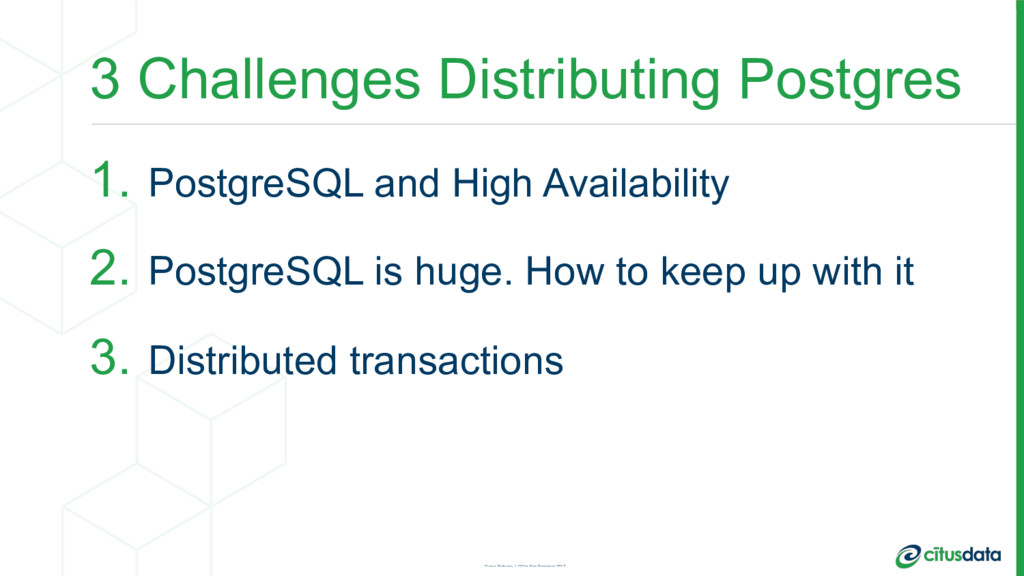 3 Challenges Distributing Postgres 1. PostgreSQ...