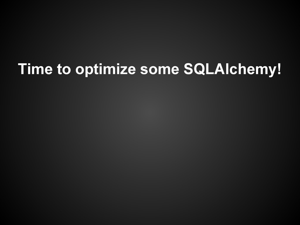 Time to optimize some SQLAlchemy!