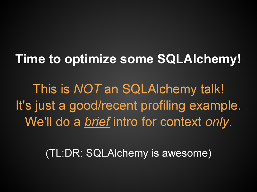 This is NOT an SQLAlchemy talk! It's just a goo...
