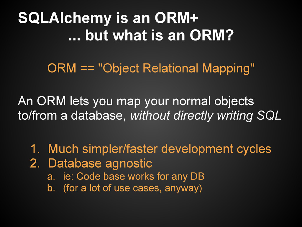 SQLAlchemy is an ORM+ ... but what is an ORM? 1...