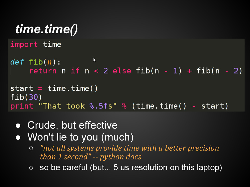 time.time() ● Crude, but effective ● Won't lie ...