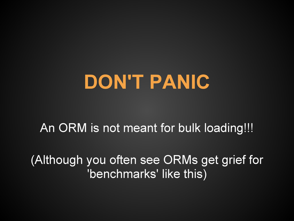 DON'T PANIC An ORM is not meant for bulk loadin...