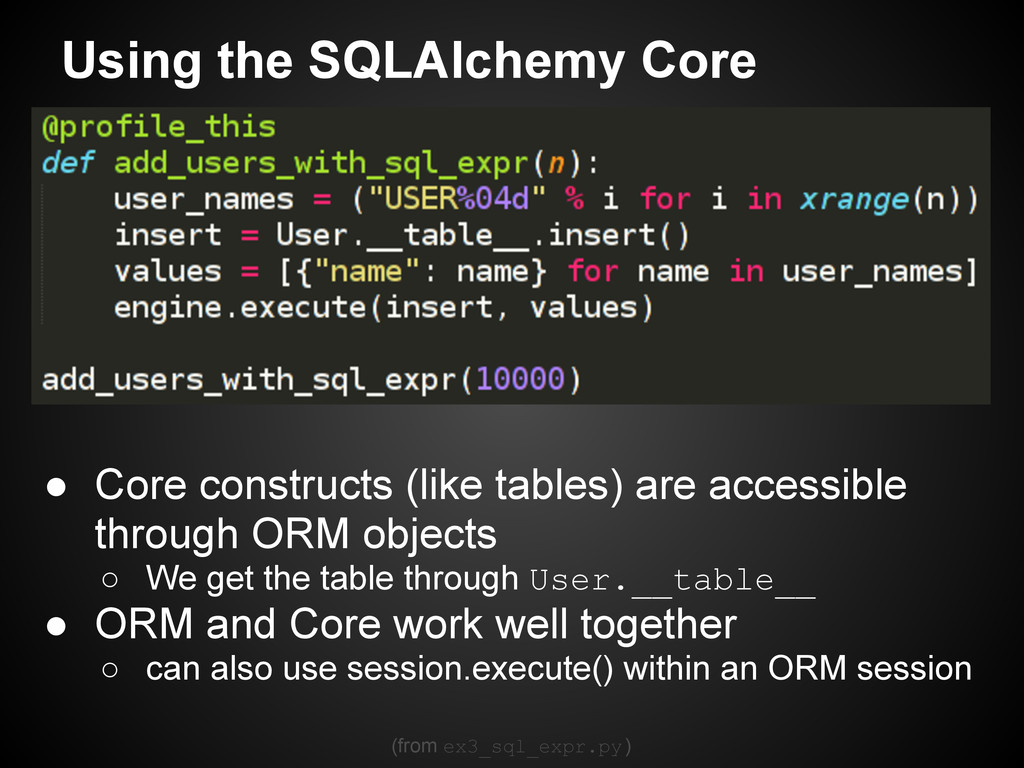 Using the SQLAlchemy Core ● Core constructs (li...