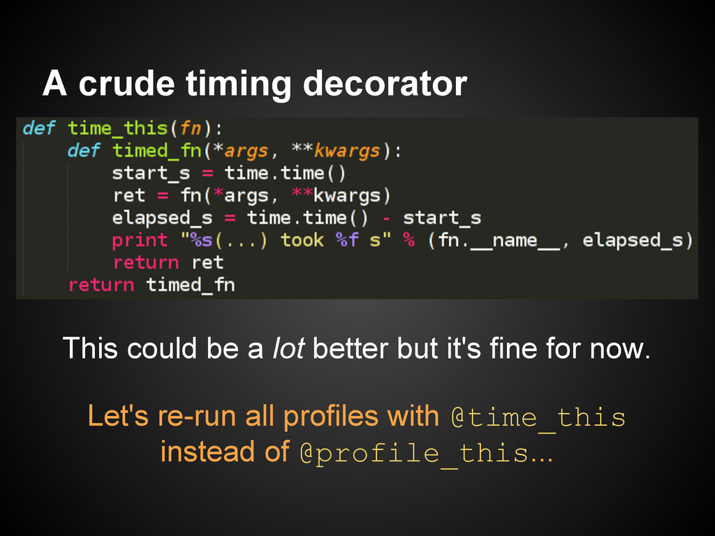 A crude timing decorator This could be a lot be...