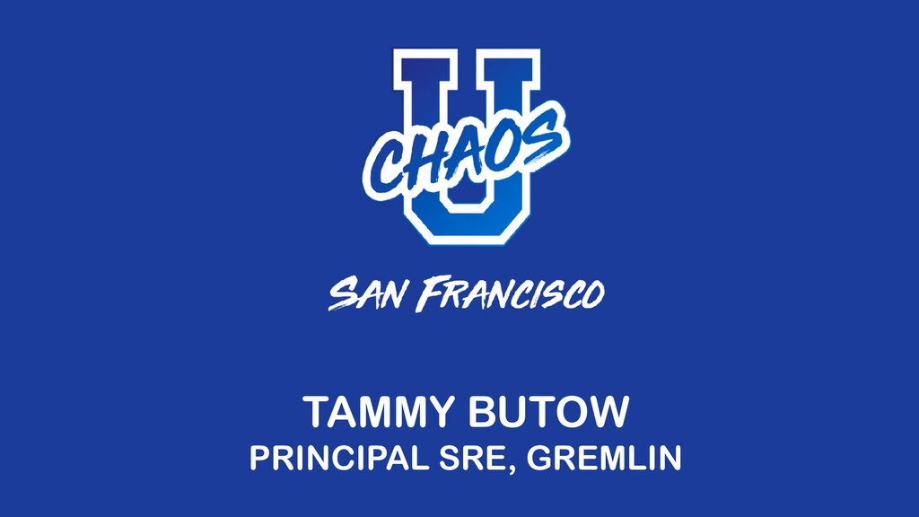 TAMMY BUTOW PRINCIPAL SRE, GREMLIN
