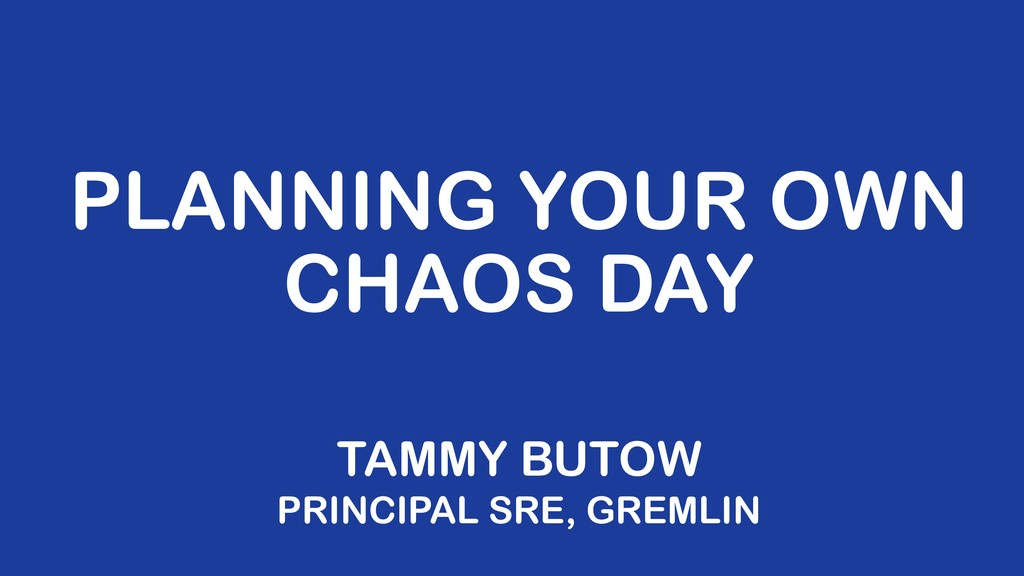 TAMMY BUTOW PRINCIPAL SRE, GREMLIN PLANNING YOU...