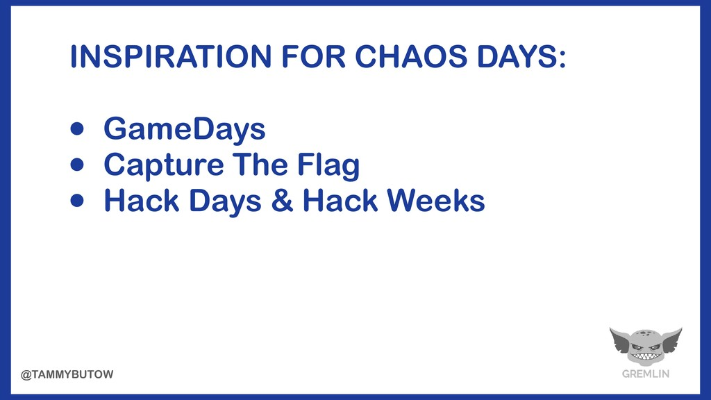 INSPIRATION FOR CHAOS DAYS: • GameDays • Captur...